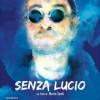 """""""Senza Lucio"""", il film documentario su Lucio Dalla"""