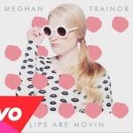 Meghan Trainor – Lips Are Movin
