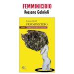 Femminicidio – Storie di vittime e di assassini: domani la presentazione dell'ultimo libro di Rossana Gabrieli